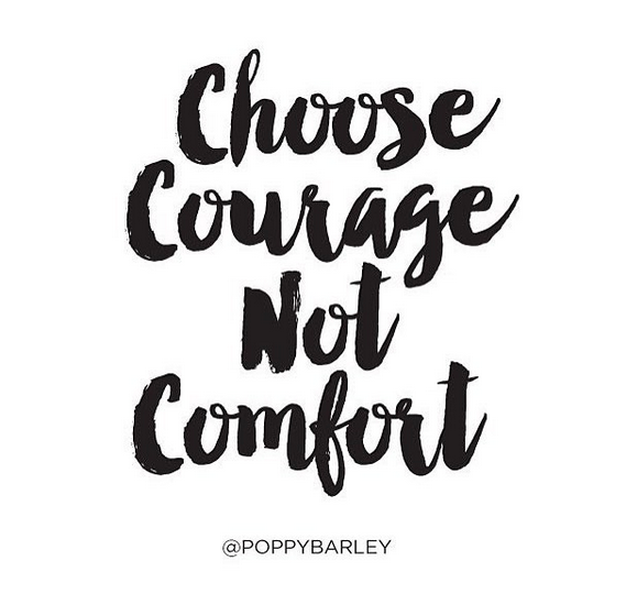 choose courage not comfort